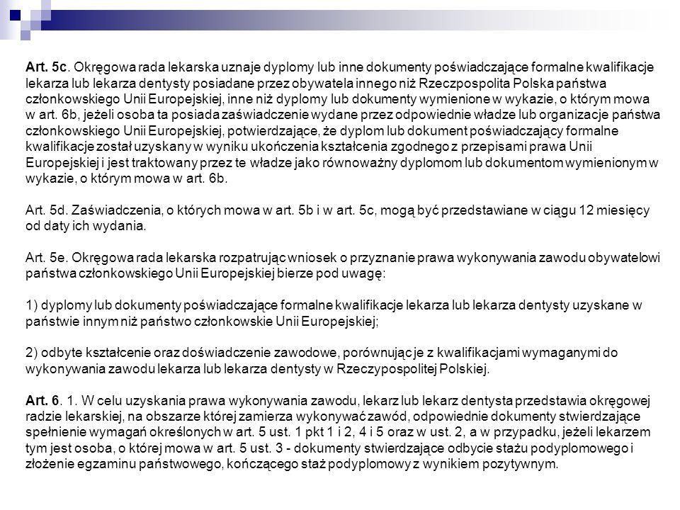 Art. 5c. Okręgowa rada lekarska uznaje dyplomy lub inne dokumenty poświadczające formalne kwalifikacje lekarza lub lekarza dentysty posiadane przez ob