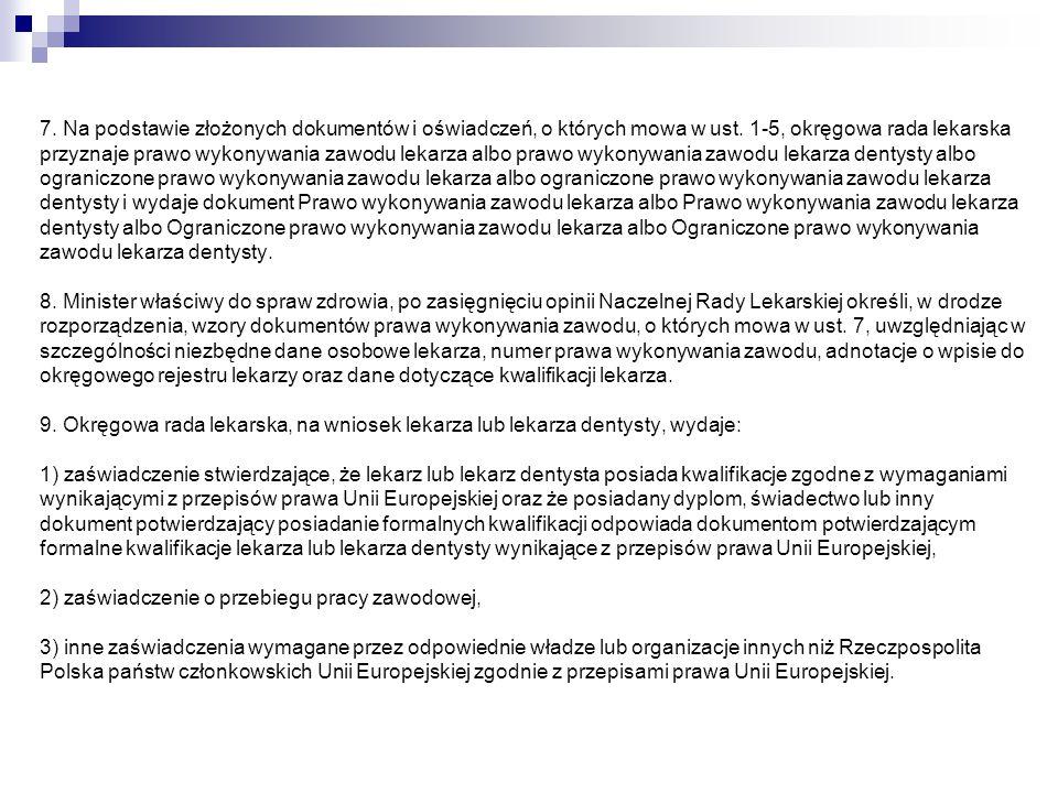 7. Na podstawie złożonych dokumentów i oświadczeń, o których mowa w ust. 1-5, okręgowa rada lekarska przyznaje prawo wykonywania zawodu lekarza albo p