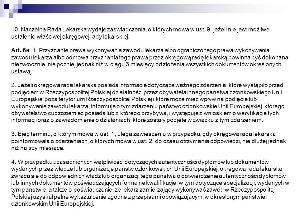 10. Naczelna Rada Lekarska wydaje zaświadczenia, o których mowa w ust. 9, jeżeli nie jest możliwe ustalenie właściwej okręgowej rady lekarskiej. Art.