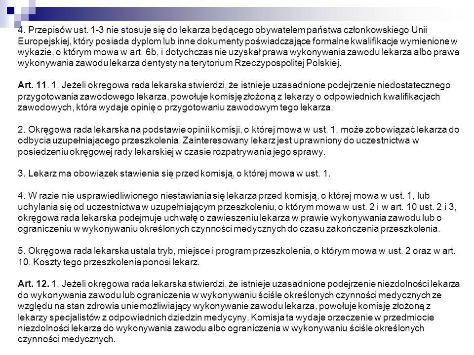 4. Przepisów ust. 1-3 nie stosuje się do lekarza będącego obywatelem państwa członkowskiego Unii Europejskiej, który posiada dyplom lub inne dokumenty