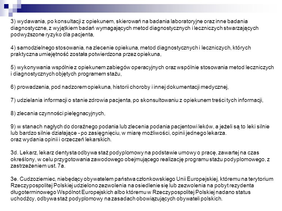 3) wydawania, po konsultacji z opiekunem, skierowań na badania laboratoryjne oraz inne badania diagnostyczne, z wyjątkiem badań wymagających metod dia