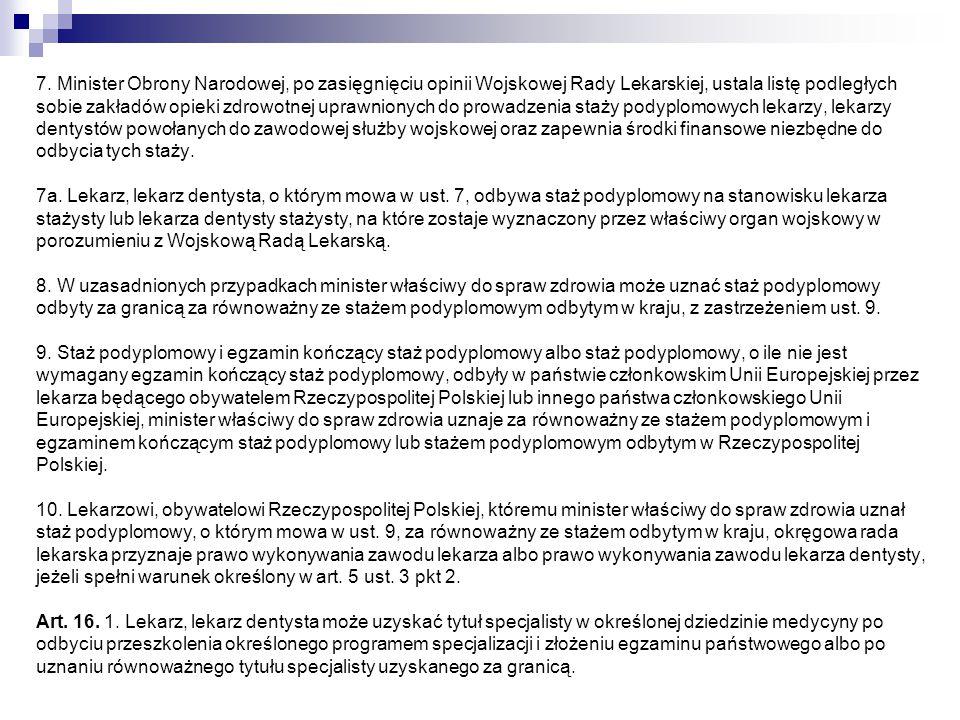 7. Minister Obrony Narodowej, po zasięgnięciu opinii Wojskowej Rady Lekarskiej, ustala listę podległych sobie zakładów opieki zdrowotnej uprawnionych