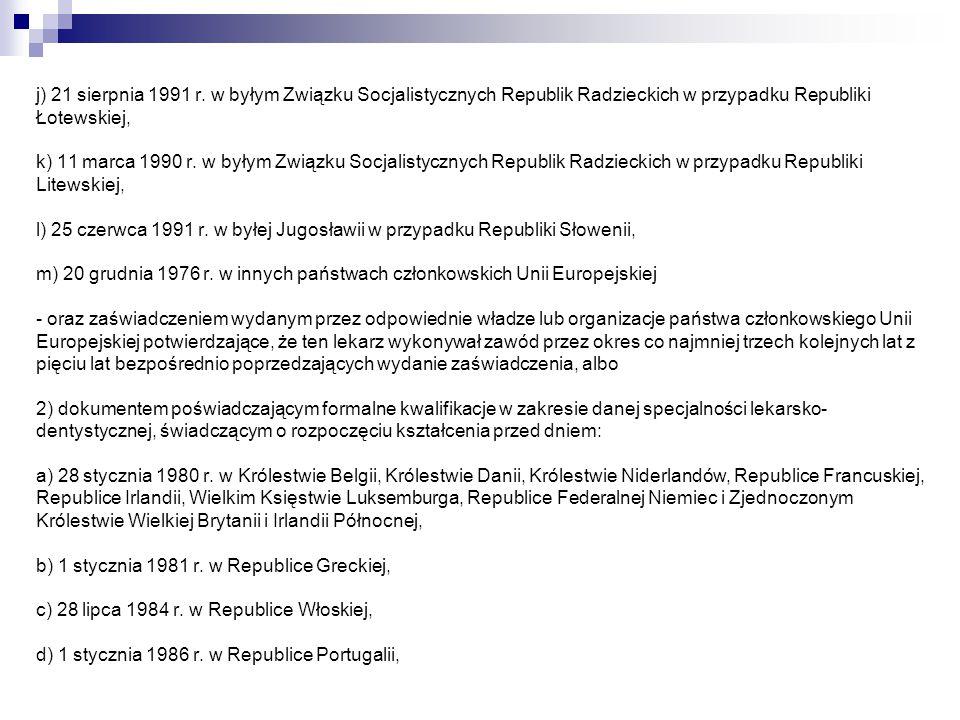 j) 21 sierpnia 1991 r. w byłym Związku Socjalistycznych Republik Radzieckich w przypadku Republiki Łotewskiej, k) 11 marca 1990 r. w byłym Związku Soc