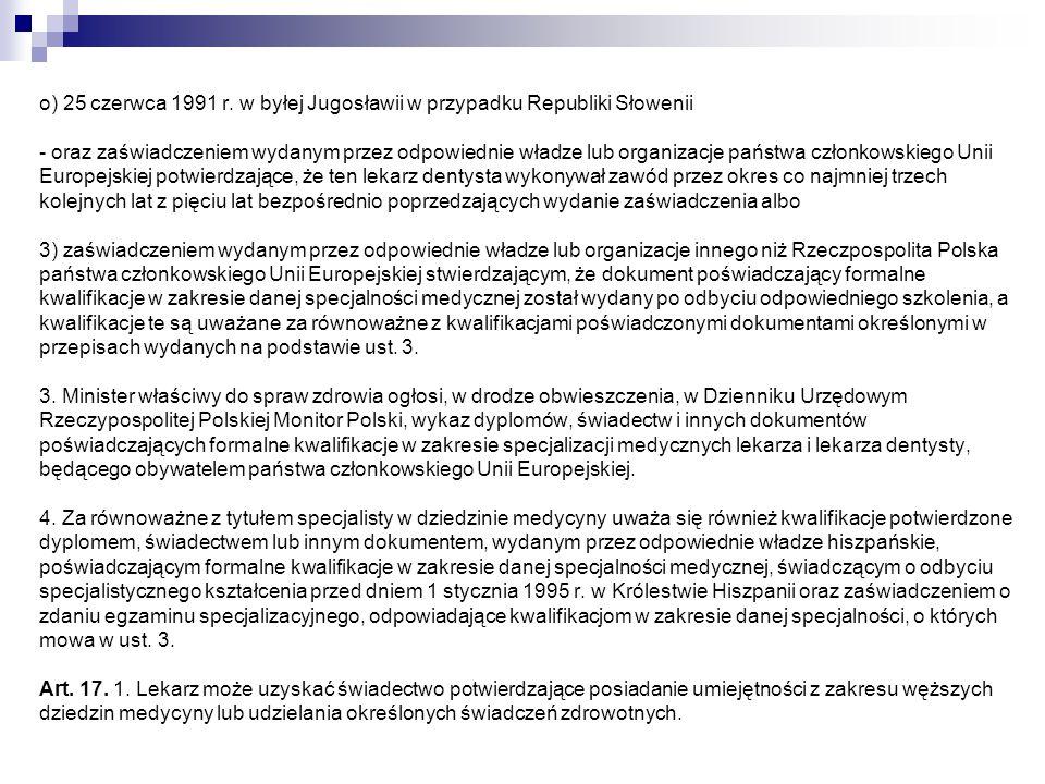 o) 25 czerwca 1991 r. w byłej Jugosławii w przypadku Republiki Słowenii - oraz zaświadczeniem wydanym przez odpowiednie władze lub organizacje państwa
