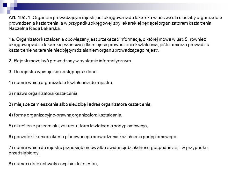 Art. 19c. 1. Organem prowadzącym rejestr jest okręgowa rada lekarska właściwa dla siedziby organizatora prowadzenia kształcenia, a w przypadku okręgow