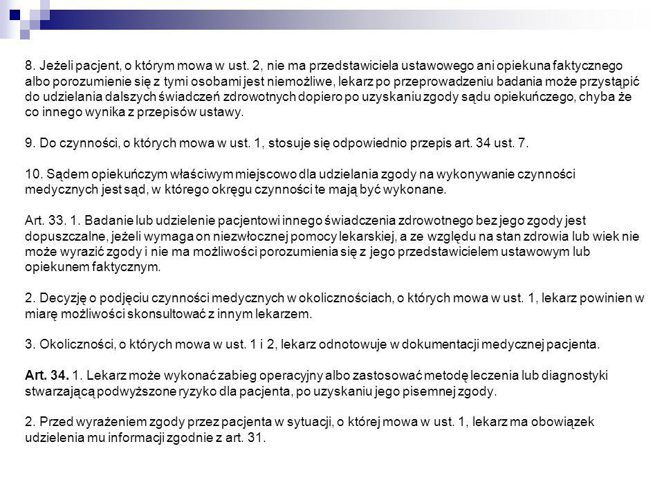 8. Jeżeli pacjent, o którym mowa w ust. 2, nie ma przedstawiciela ustawowego ani opiekuna faktycznego albo porozumienie się z tymi osobami jest niemoż