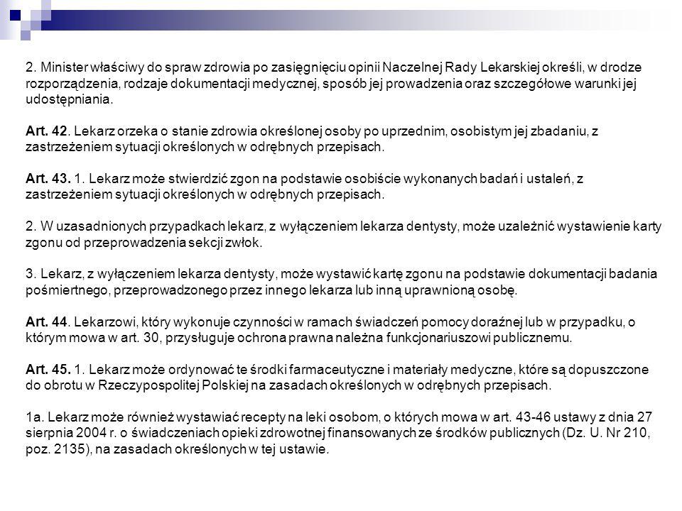 2. Minister właściwy do spraw zdrowia po zasięgnięciu opinii Naczelnej Rady Lekarskiej określi, w drodze rozporządzenia, rodzaje dokumentacji medyczne