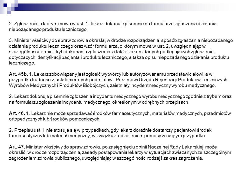 2. Zgłoszenia, o którym mowa w ust. 1, lekarz dokonuje pisemnie na formularzu zgłoszenia działania niepożądanego produktu leczniczego. 3. Minister wła