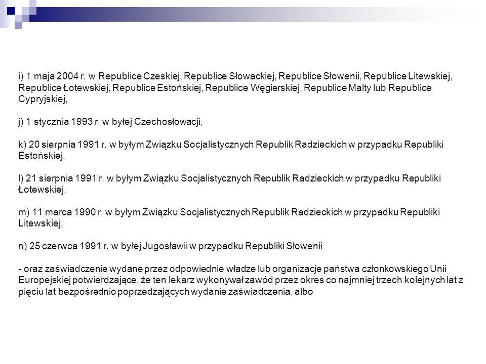 i) 1 maja 2004 r. w Republice Czeskiej, Republice Słowackiej, Republice Słowenii, Republice Litewskiej, Republice Łotewskiej, Republice Estońskiej, Re