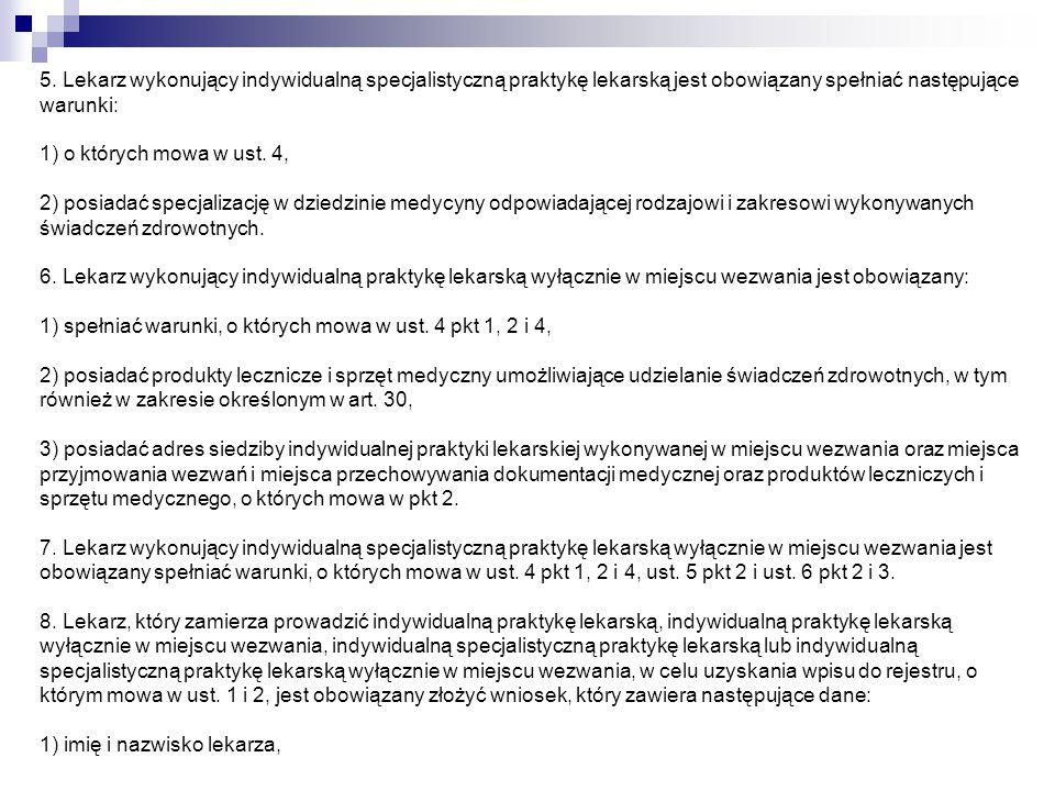 5. Lekarz wykonujący indywidualną specjalistyczną praktykę lekarską jest obowiązany spełniać następujące warunki: 1) o których mowa w ust. 4, 2) posia