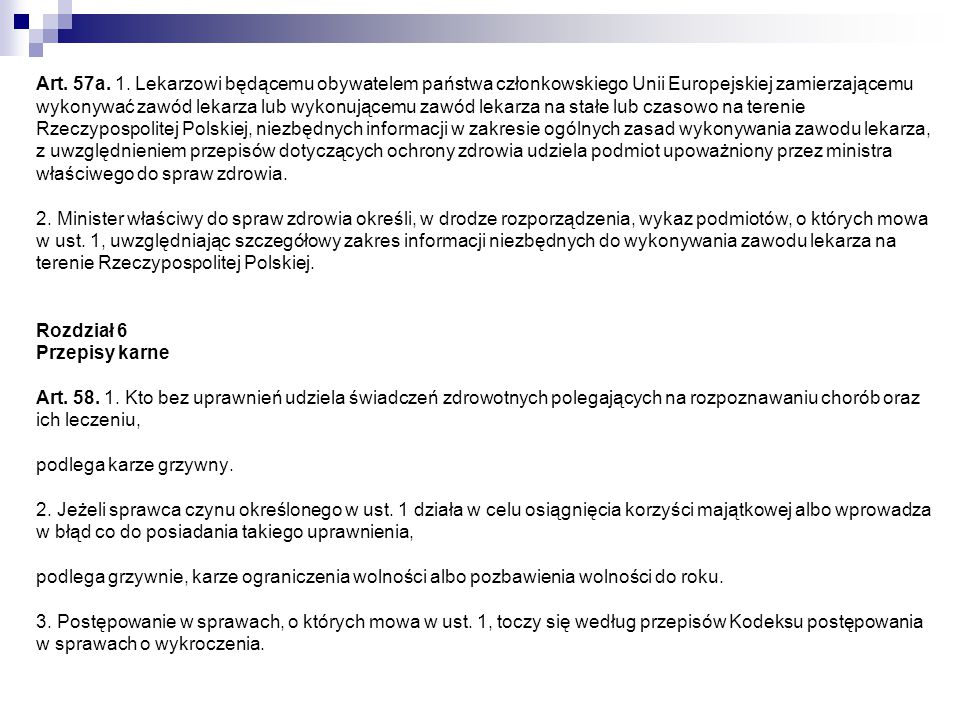 Art. 57a. 1. Lekarzowi będącemu obywatelem państwa członkowskiego Unii Europejskiej zamierzającemu wykonywać zawód lekarza lub wykonującemu zawód leka