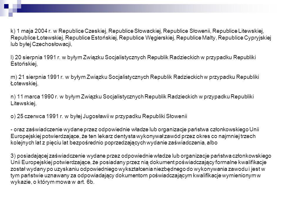 k) 1 maja 2004 r. w Republice Czeskiej, Republice Słowackiej, Republice Słowenii, Republice Litewskiej, Republice Łotewskiej, Republice Estońskiej, Re