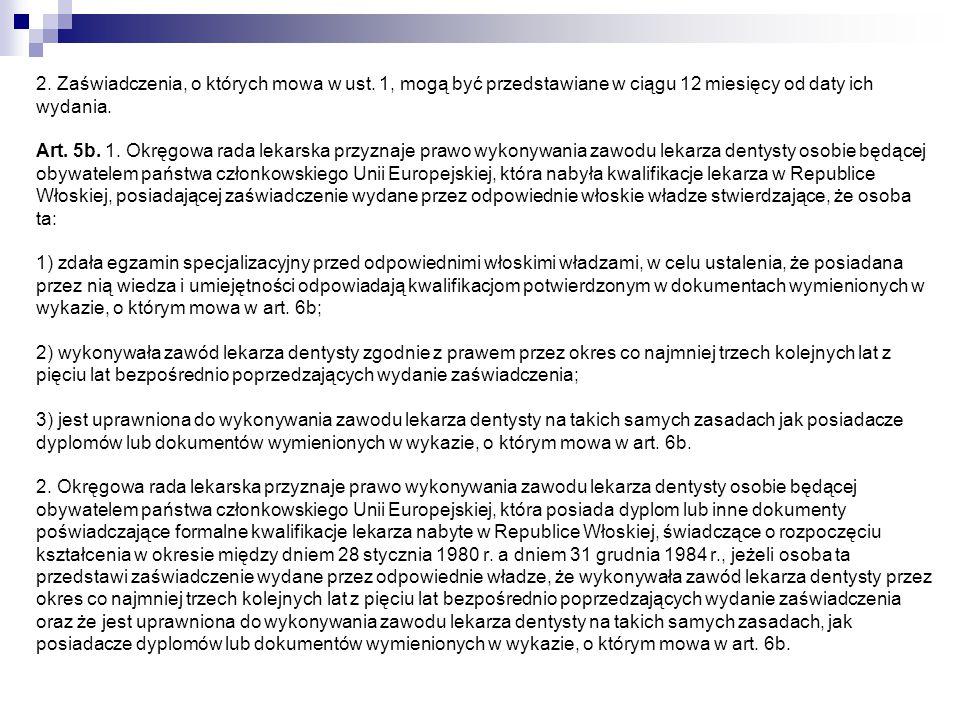 2. Zaświadczenia, o których mowa w ust. 1, mogą być przedstawiane w ciągu 12 miesięcy od daty ich wydania. Art. 5b. 1. Okręgowa rada lekarska przyznaj