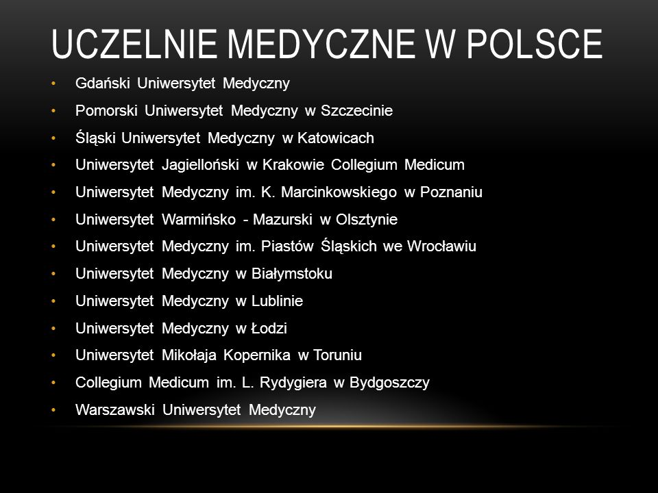 UCZELNIE MEDYCZNE W POLSCE Gdański Uniwersytet Medyczny Pomorski Uniwersytet Medyczny w Szczecinie Śląski Uniwersytet Medyczny w Katowicach Uniwersyte