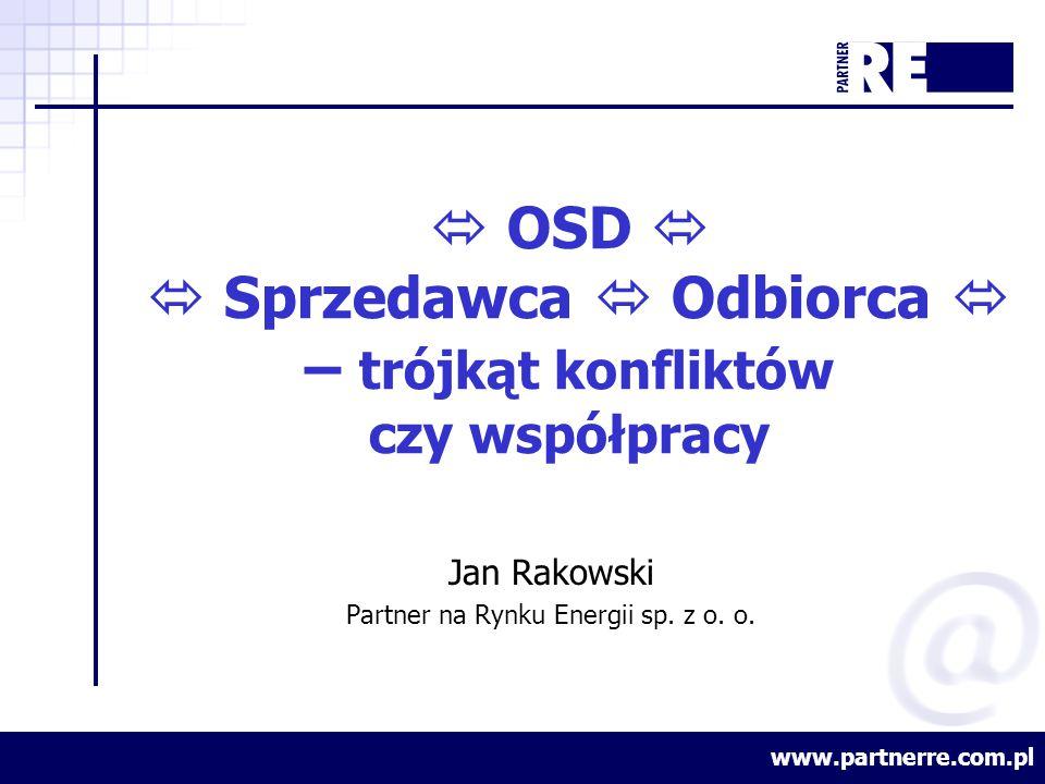  OSD   Sprzedawca  Odbiorca  – trójkąt konfliktów czy współpracy Jan Rakowski Partner na Rynku Energii sp.