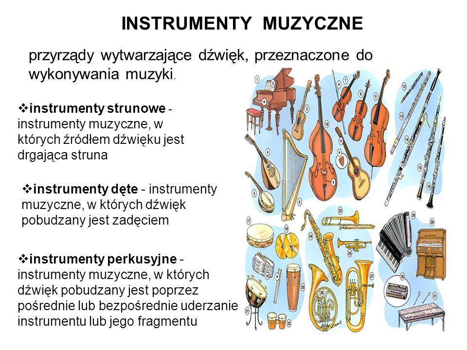 INSTRUMENTY MUZYCZNE przyrządy wytwarzające dźwięk, przeznaczone do wykonywania muzyki.  instrumenty strunowe - instrumenty muzyczne, w których źródł