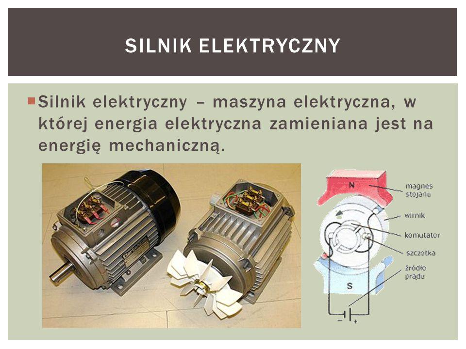  Silnik elektryczny – maszyna elektryczna, w której energia elektryczna zamieniana jest na energię mechaniczną. SILNIK ELEKTRYCZNY