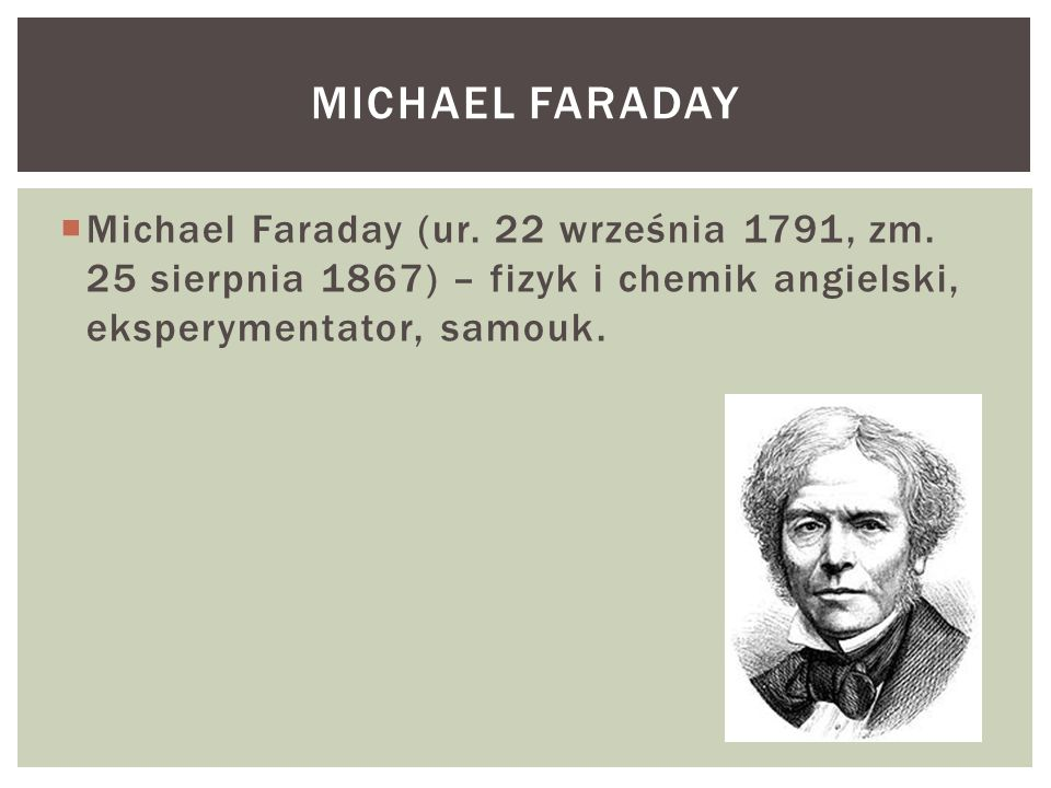  Michael Faraday (ur.22 września 1791, zm.