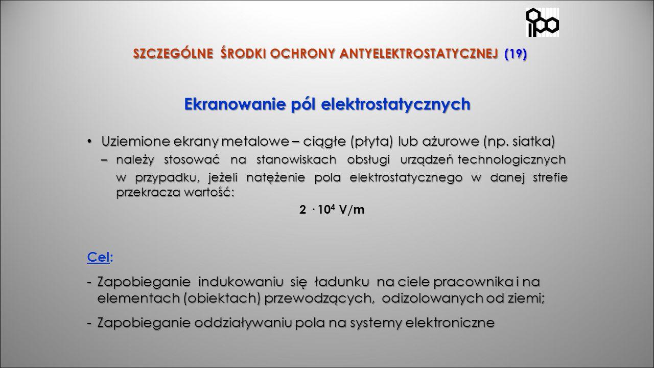 SZCZEGÓLNE ŚRODKI OCHRONY ANTYELEKTROSTATYCZNEJ (19) SZCZEGÓLNE ŚRODKI OCHRONY ANTYELEKTROSTATYCZNEJ (19) Uziemione ekrany metalowe – ciągłe (płyta) l
