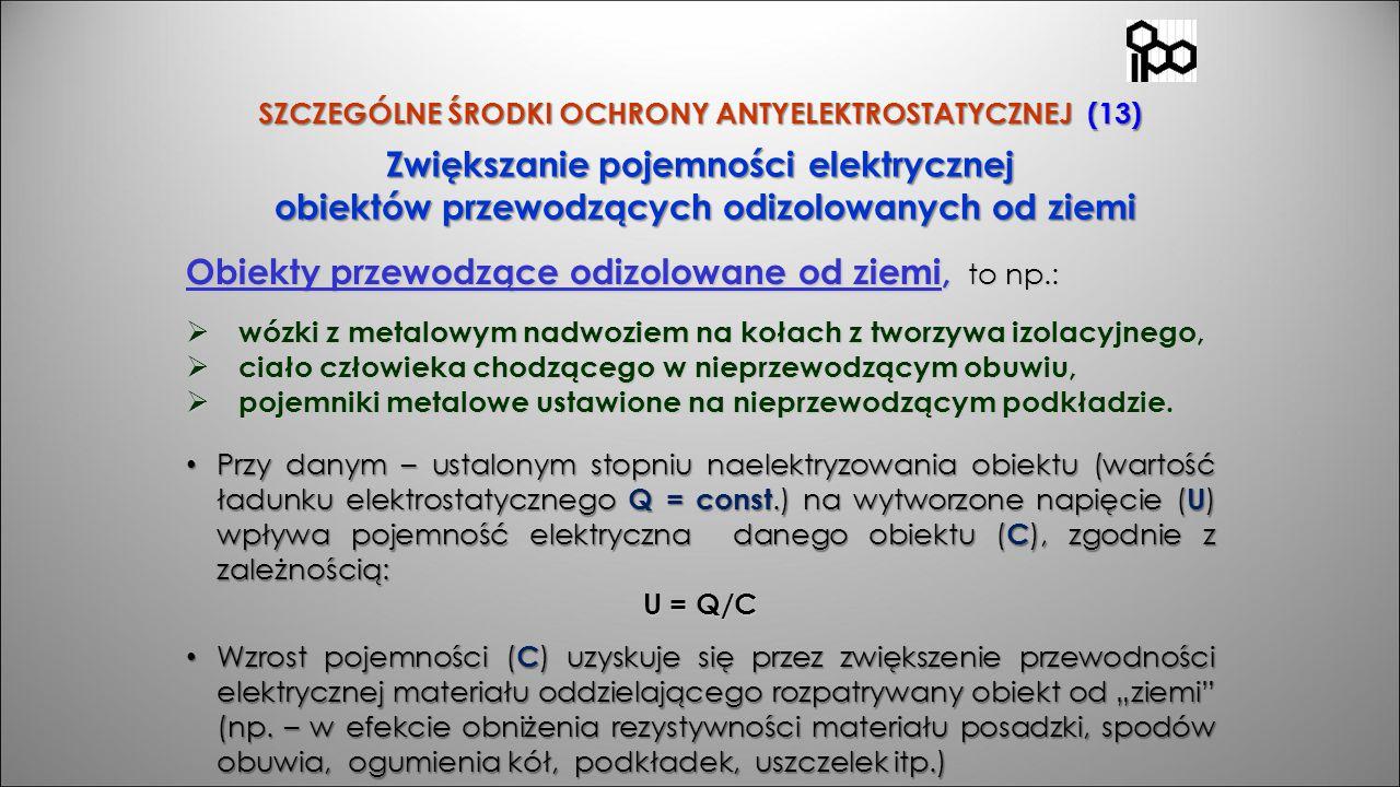 SZCZEGÓLNE ŚRODKI OCHRONY ANTYELEKTROSTATYCZNEJ (13) Zwiększanie pojemności elektrycznej obiektów przewodzących odizolowanych od ziemi obiektów przewo