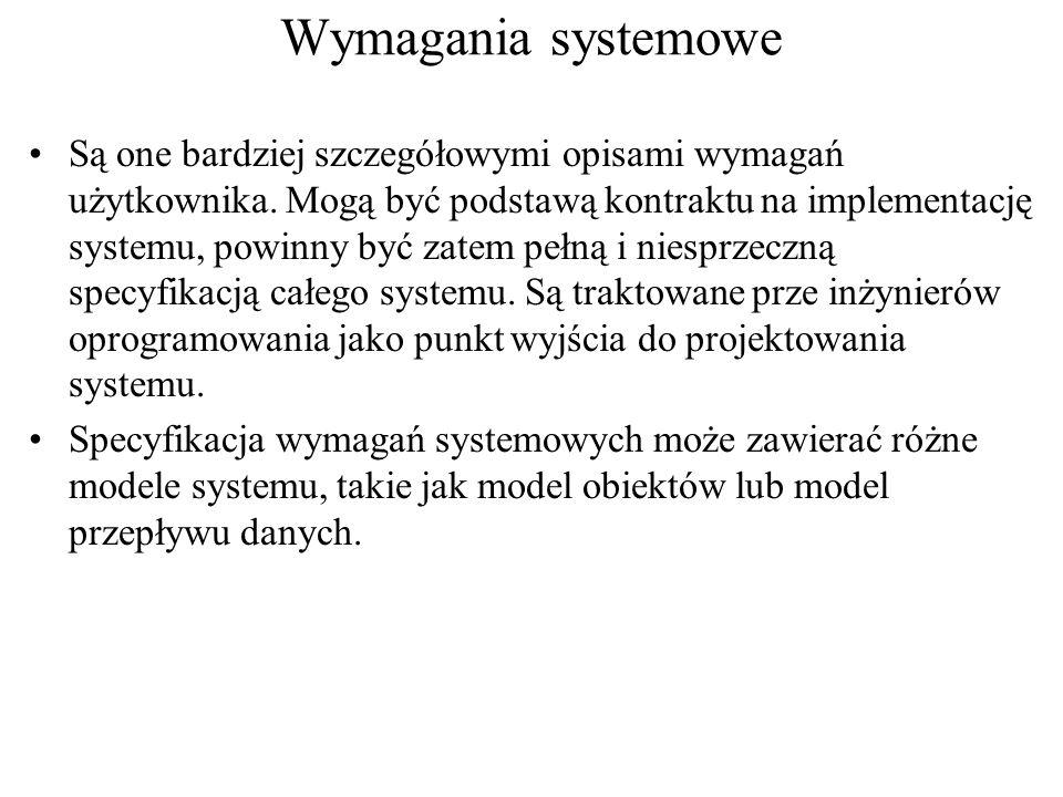 Wymagania systemowe Są one bardziej szczegółowymi opisami wymagań użytkownika. Mogą być podstawą kontraktu na implementację systemu, powinny być zatem
