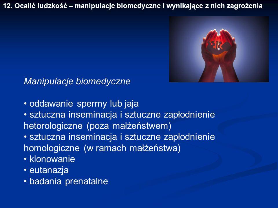 12. Ocalić ludzkość – manipulacje biomedyczne i wynikające z nich zagrożenia Manipulacje biomedyczne oddawanie spermy lub jaja sztuczna inseminacja i