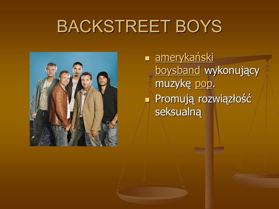 BACKSTREET BOYS amerykański boysband wykonujący muzykę pop. amerykański boysbandpop Promują rozwiązłość seksualną