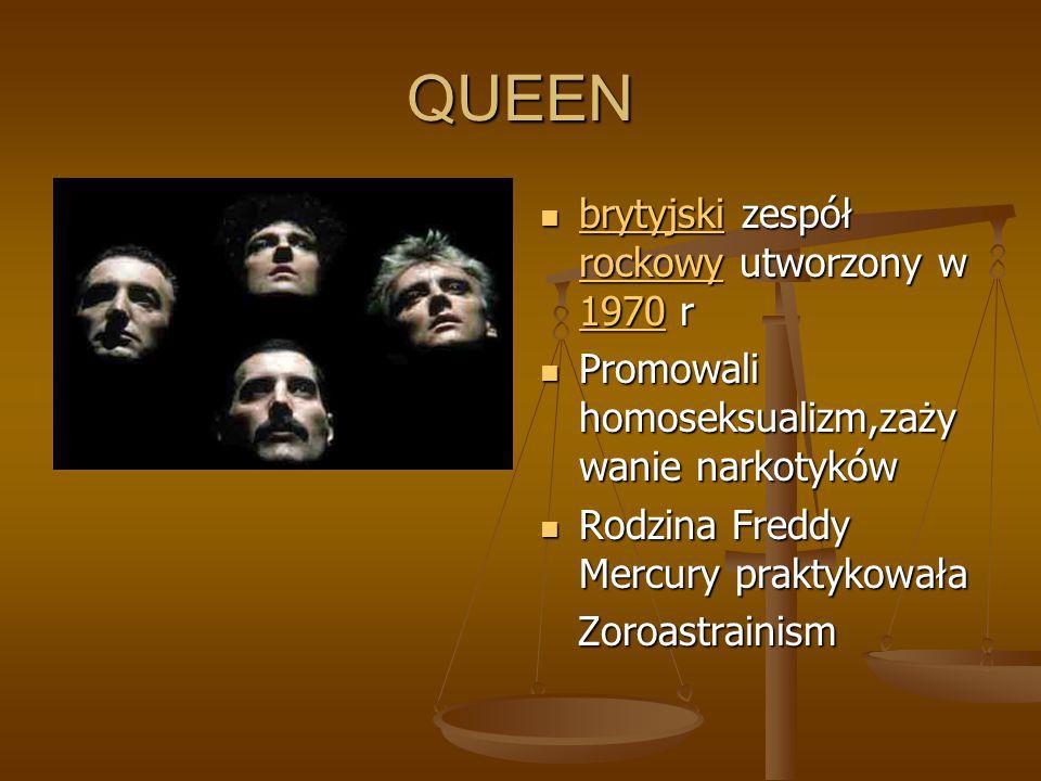 QUEEN brytyjski zespół rockowy utworzony w 1970 r brytyjski rockowy 1970 Promowali homoseksualizm,zaży wanie narkotyków Rodzina Freddy Mercury praktyk