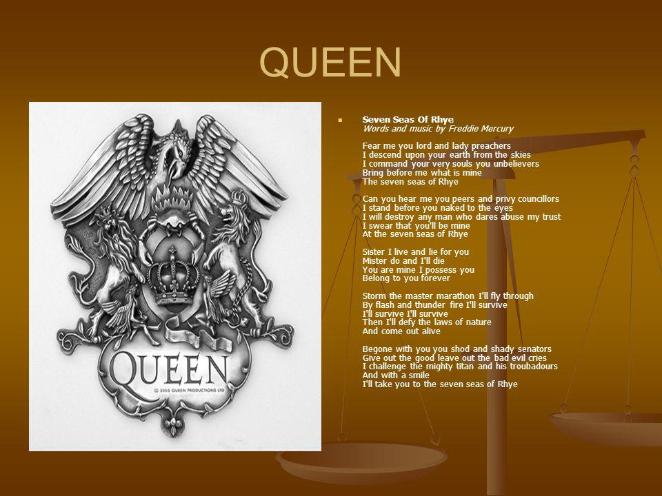 QUEEN Seven Seas Of Rhye Words and music by Freddie Mercury Fear me you lord and lady preachers I descend upon your earth from the skies I command you