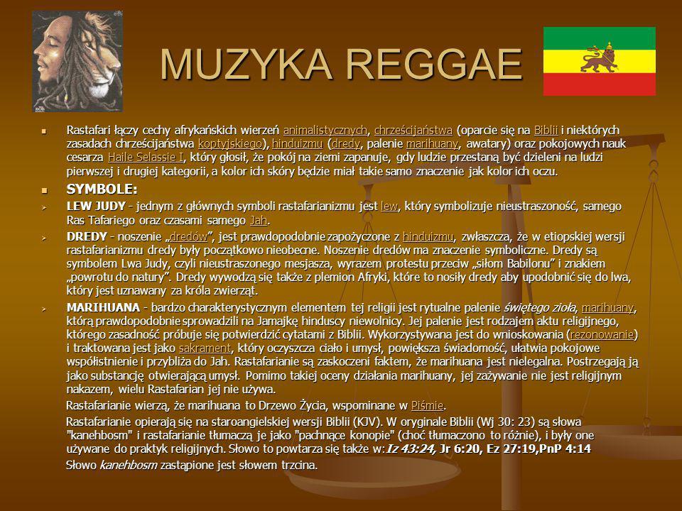 MUZYKA REGGAE Rastafari łączy cechy afrykańskich wierzeń animalistycznych, chrześcijaństwa (oparcie się na Biblii i niektórych zasadach chrześcijaństw