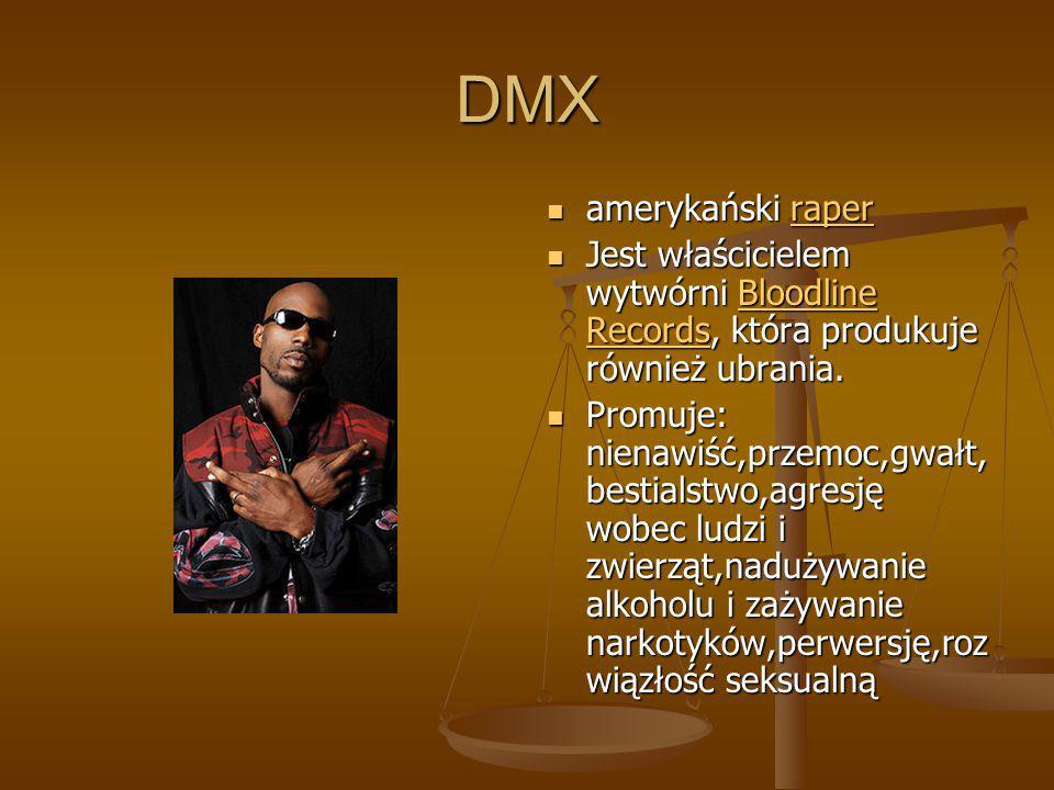 DMX amerykański raperraper Jest właścicielem wytwórni Bloodline Records, która produkuje również ubrania.Bloodline Records Promuje: nienawiść,przemoc,