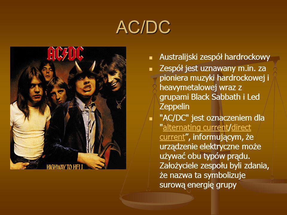 AC/DC Australijski zespół hardrockowy Zespół jest uznawany m.in. za pioniera muzyki hardrockowej i heavymetalowej wraz z grupami Black Sabbath i Led Z