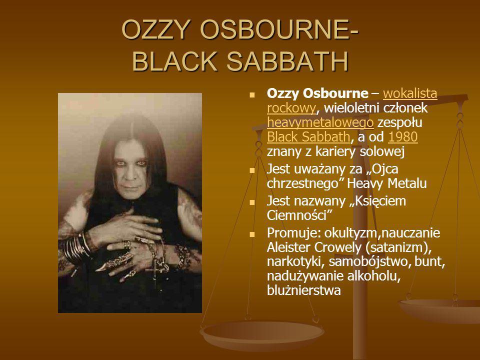 OZZY OSBOURNE- BLACK SABBATH Ozzy Osbourne – wokalista rockowy, wieloletni członek heavymetalowego zespołu Black Sabbath, a od 1980 znany z kariery so
