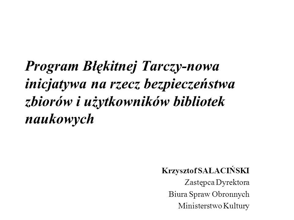 Program Błękitnej Tarczy-nowa inicjatywa na rzecz bezpieczeństwa zbiorów i użytkowników bibliotek naukowych Krzysztof SAŁACIŃSKI Zastępca Dyrektora Bi
