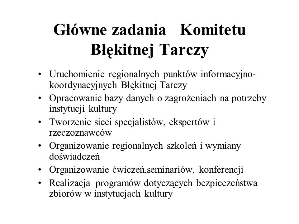 Główne zadania Komitetu Błękitnej Tarczy Uruchomienie regionalnych punktów informacyjno- koordynacyjnych Błękitnej Tarczy Opracowanie bazy danych o za