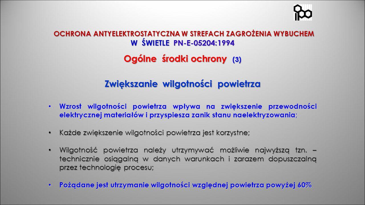 OCHRONA ANTYELEKTROSTATYCZNA W STREFACH ZAGROŻENIA WYBUCHEM W ŚWIETLE PN-E-05204:1994 Ogólne środki ochrony (3) OCHRONA ANTYELEKTROSTATYCZNA W STREFAC