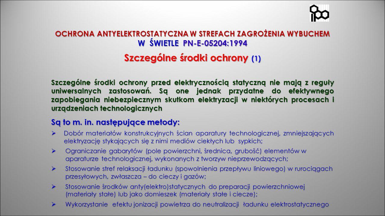 OCHRONA ANTYELEKTROSTATYCZNA W STREFACH ZAGROŻENIA WYBUCHEM W ŚWIETLE PN-E-05204:1994 Szczególne środki ochrony (1) Szczególne środki ochrony przed el