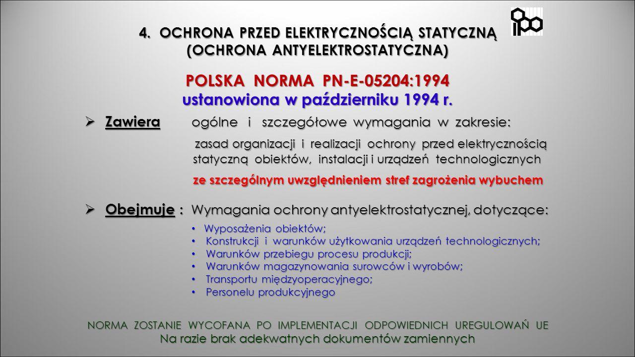 POLSKA NORMA PN-E-05204:1994 ustanowiona w październiku 1994 r.  Zawiera ogólne i szczegółowe wymagania w zakresie: zasad organizacji i realizacji oc