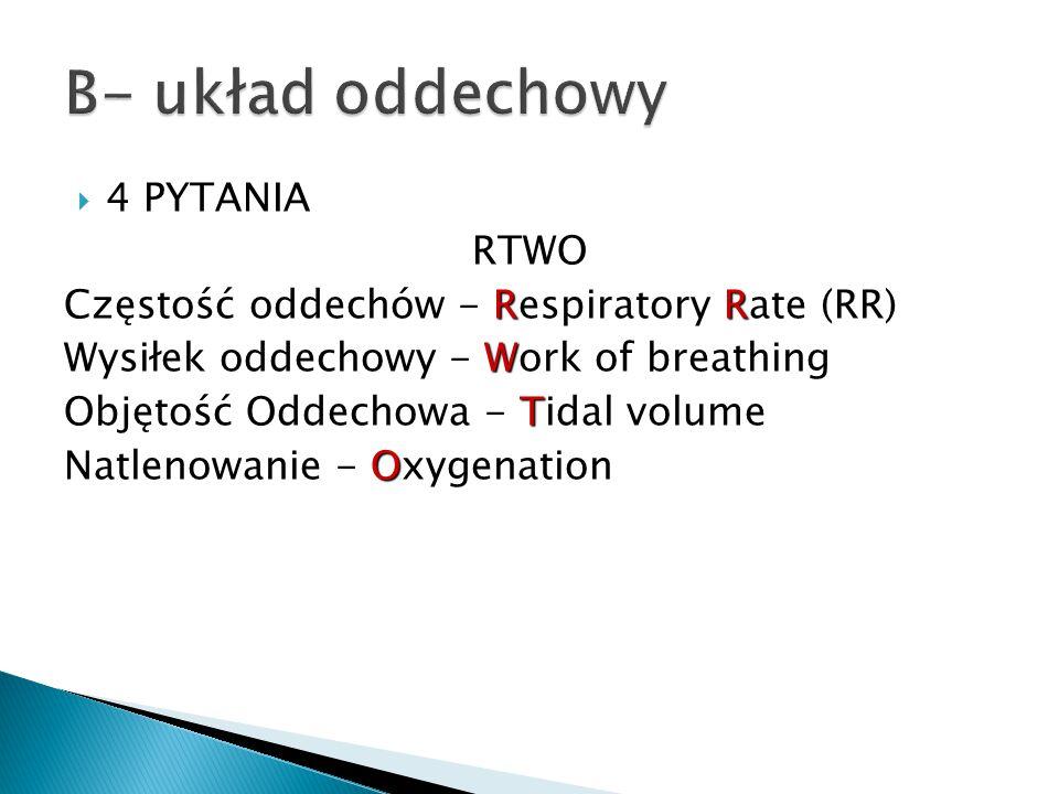  4 PYTANIA RTWO RR Częstość oddechów - Respiratory Rate (RR) W Wysiłek oddechowy - Work of breathing T Objętość Oddechowa - Tidal volume O Natlenowan