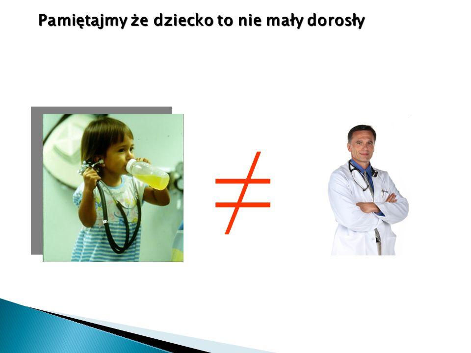  Inna anatomia i fizjologia  Inny rozmiar sprzętu i dawki leków  Odmienne badanie i postępowanie ratownicze