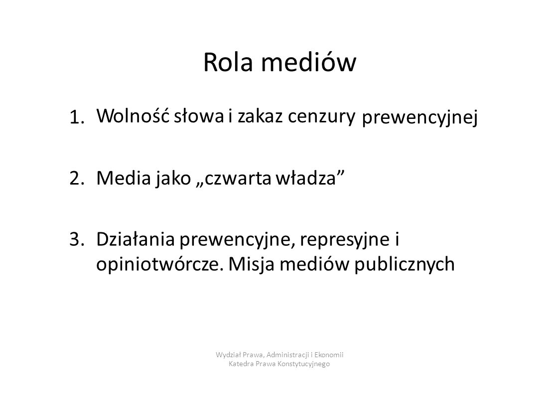"""Rola mediów Wolność słowa i zakaz cenzury 1.1.prewencyjnej 2.2.Media jako """"czwarta władza"""" 3.3.Działania prewencyjne, represyjne i opiniotwórcze. Misj"""