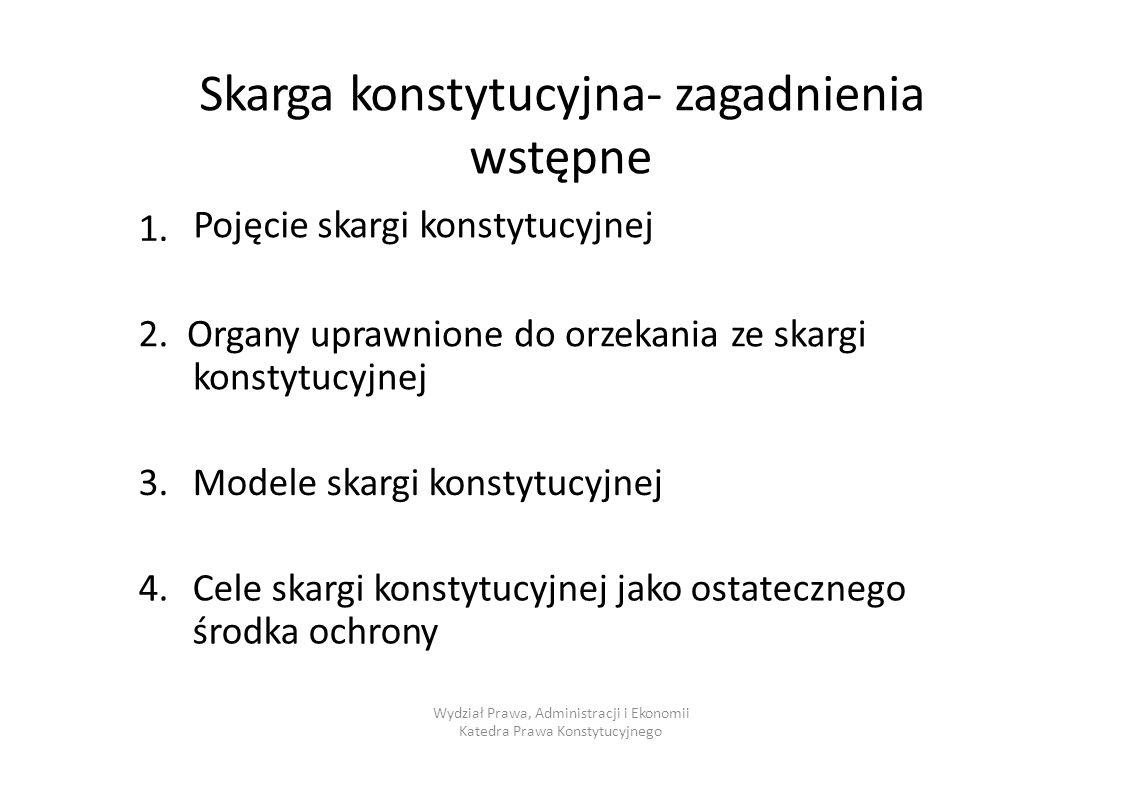 Skarga konstytucyjna- zagadnienia wstępne Pojęcie skargi konstytucyjnej 1.1. 2.2.Organy uprawnione do orzekania konstytucyjnej ze skargi 3.3.Modele sk