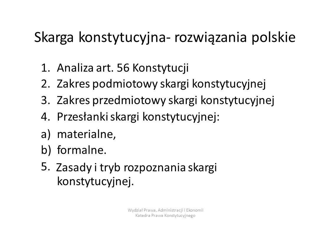 Skarga konstytucyjna- rozwiązania polskie 1.2.3.4.1.2.3.4. Analiza art. 56 Konstytucji Zakres podmiotowy skargi konstytucyjnej Zakres przedmiotowy ska