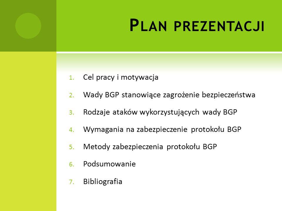 P LAN PREZENTACJI 1. Cel pracy i motywacja 2. Wady BGP stanowiące zagrożenie bezpieczeństwa 3.
