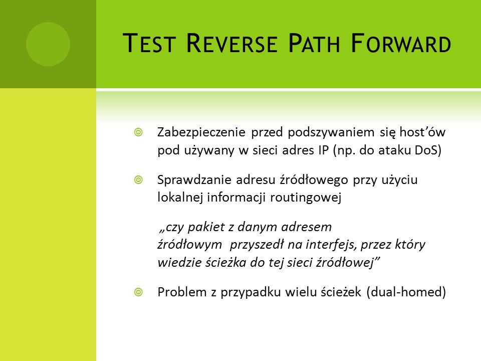 T EST R EVERSE P ATH F ORWARD  Zabezpieczenie przed podszywaniem się host'ów pod używany w sieci adres IP (np.