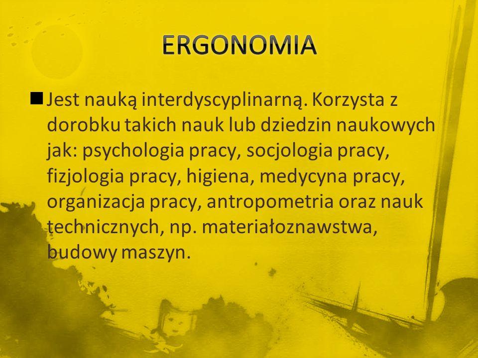 Jest nauką interdyscyplinarną. Korzysta z dorobku takich nauk lub dziedzin naukowych jak: psychologia pracy, socjologia pracy, fizjologia pracy, higie