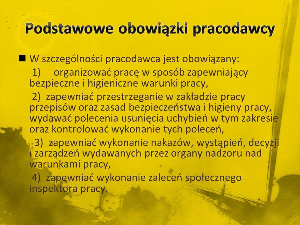 W szczególności pracodawca jest obowiązany: 1) organizować pracę w sposób zapewniający bezpieczne i higieniczne warunki pracy, 2) zapewniać przestrzeg