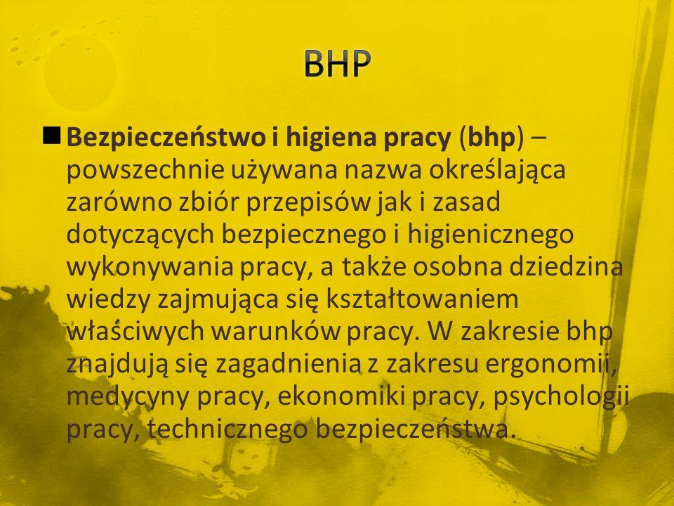 Bezpieczeństwo i higiena pracy (bhp) – powszechnie używana nazwa określająca zarówno zbiór przepisów jak i zasad dotyczących bezpiecznego i higieniczn
