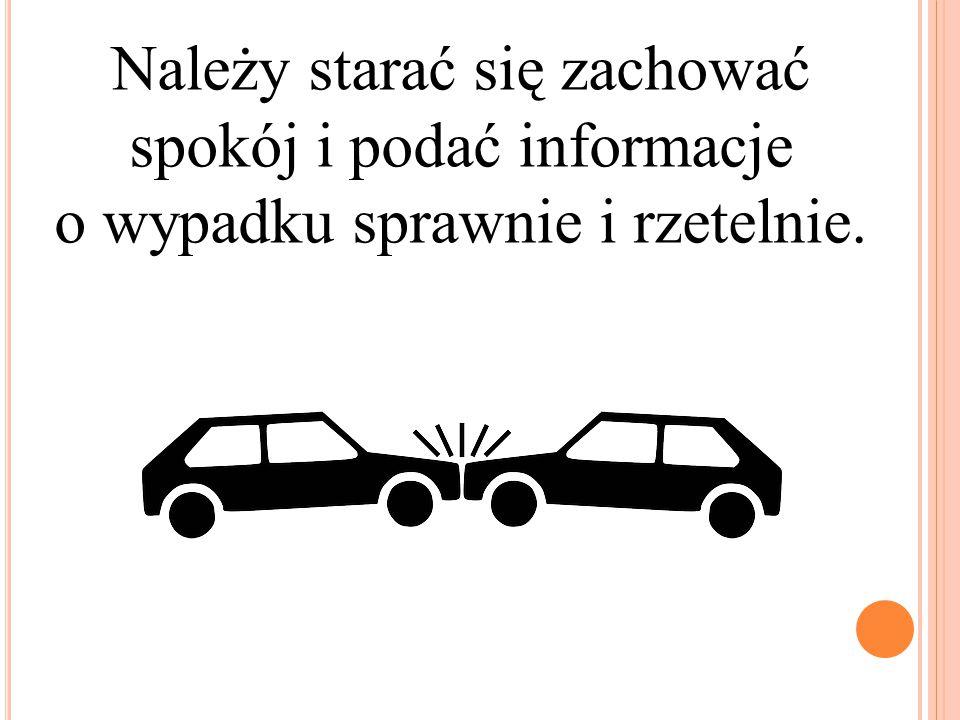 Należy starać się zachować spokój i podać informacje o wypadku sprawnie i rzetelnie.