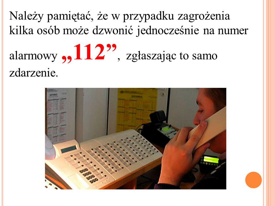 """Należy pamiętać, że w przypadku zagrożenia kilka osób może dzwonić jednocześnie na numer alarmowy """"112"""", zgłaszając to samo zdarzenie."""